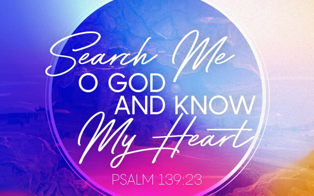 Daily Word: Psalm 139:23-24